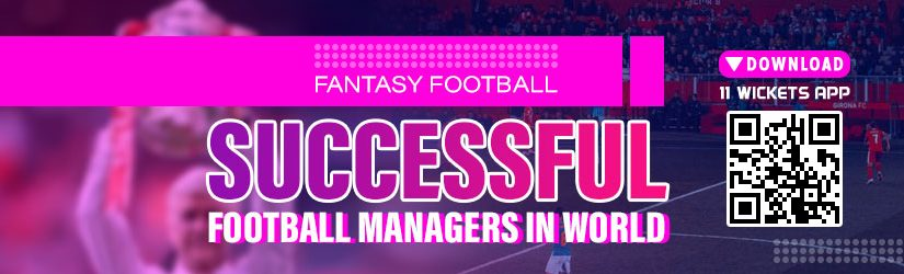 Fantasy Football – Successful Football Managers in World
