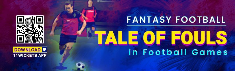 Fantasy Football – Tale of Fouls in Football Games