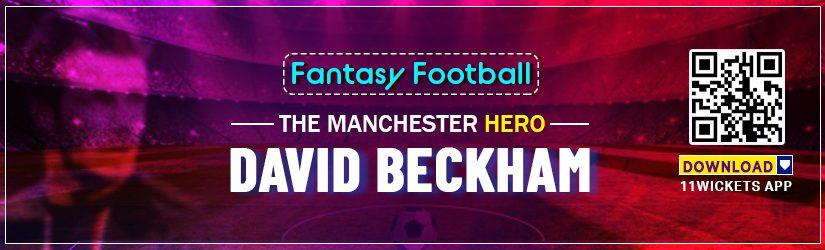 Fantasy Football – The Manchester Hero David Beckham