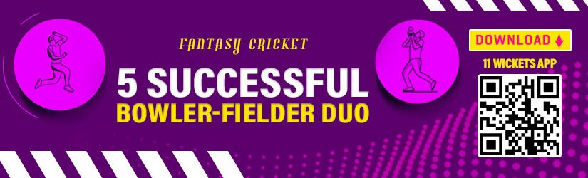 Fantasy Cricket – 5 Successful Bowler-Fielder Duo