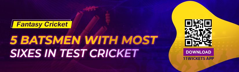 Fantasy Cricket – 5 Batsmen with Most Sixes in Test Cricket