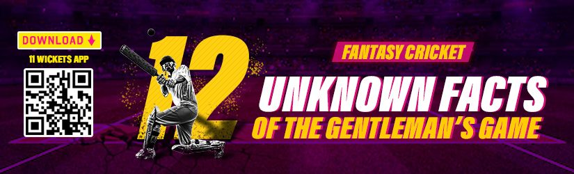 Fantasy Cricket – 12 Unknown Facts of the Gentleman's Game