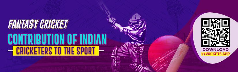 Fantasy Cricket – Contribution of Indian Cricketers to the Sport