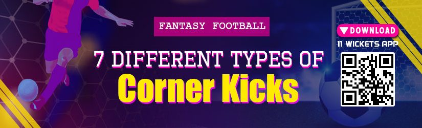 Fantasy Football – 7 Different Types of Corner Kicks