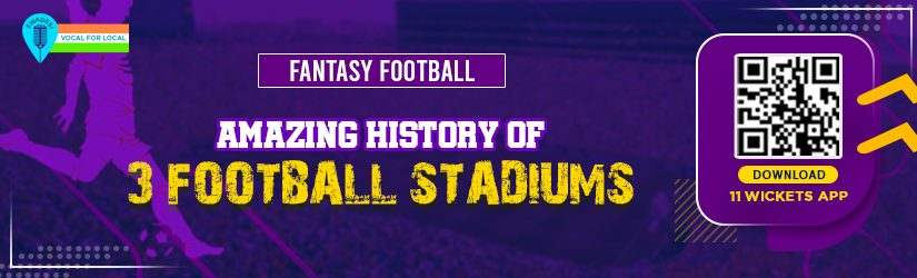 Fantasy Football – Amazing History of 3 Football Stadiums