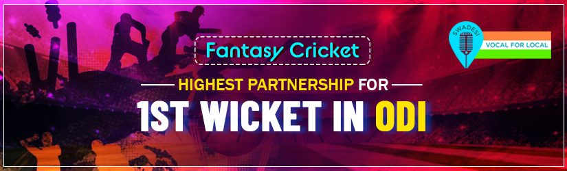 Fantasy Cricket – Highest Partnership for 1st Wicket in ODI