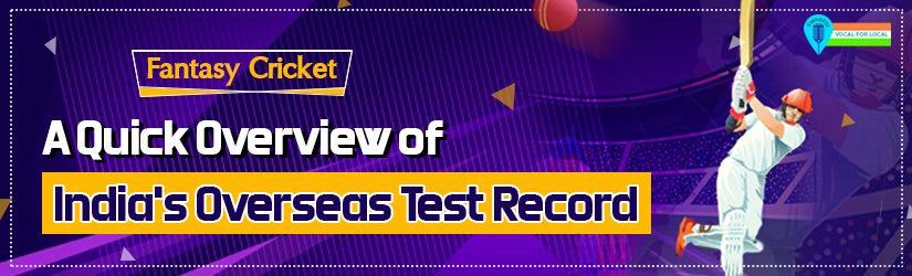 Fantasy Cricket – A Quick Overview of India's Overseas Test Record