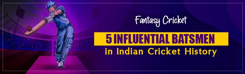 Fantasy Cricket – 5 Influential Batsmen in Indian Cricket History