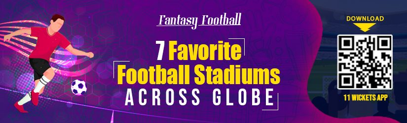 Fantasy Football – 7 Favorite Football Stadiums Across Globe