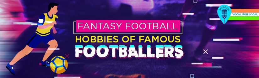Fantasy Football – Hobbies of Famous Footballers