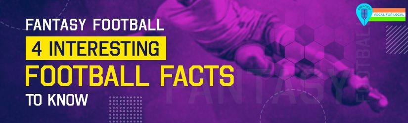 Fantasy Football – 4 Interesting Football Facts to Know