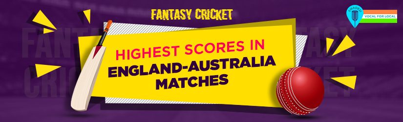 Fantasy Cricket – Highest Scores in England-Australia Matches