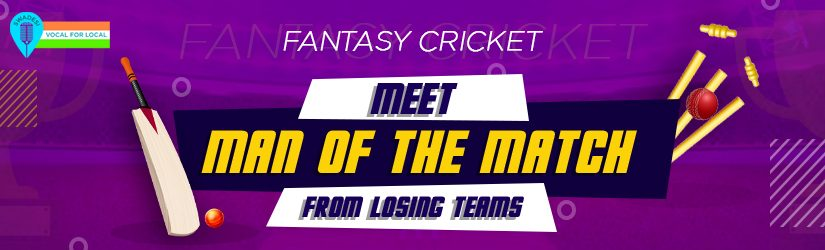 Fantasy Cricket – Meet Man of the Match from Losing Teams
