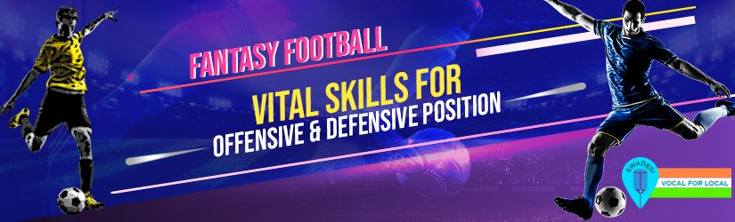 Fantasy Football – Vital Skills for Offensive & Defensive Position
