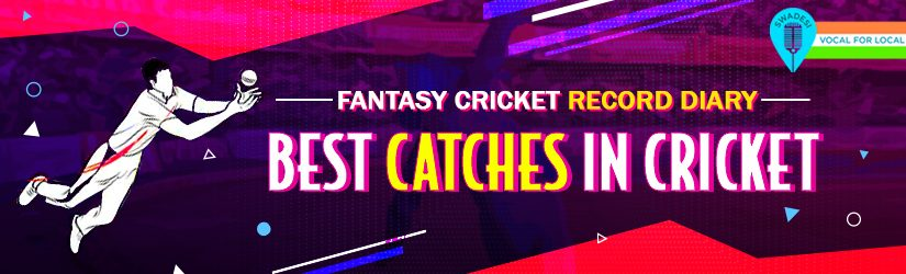 Fantasy Cricket Record Diary – Best Catches in Cricket