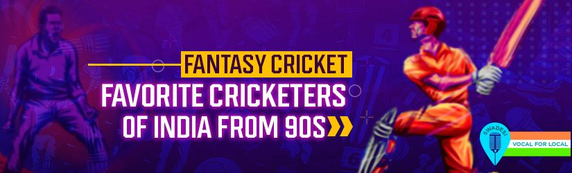 Fantasy Cricket – Favorite Cricketers of India from 90s