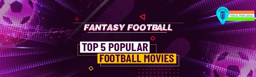 Fantasy Football – Top 5 Popular Football Movies