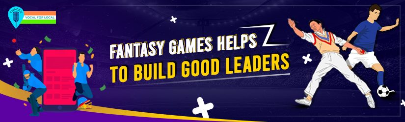 Fantasy Games Helps To Build Good Leaders