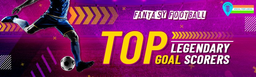 Fantasy Football – Top Legendary Goal Scorers
