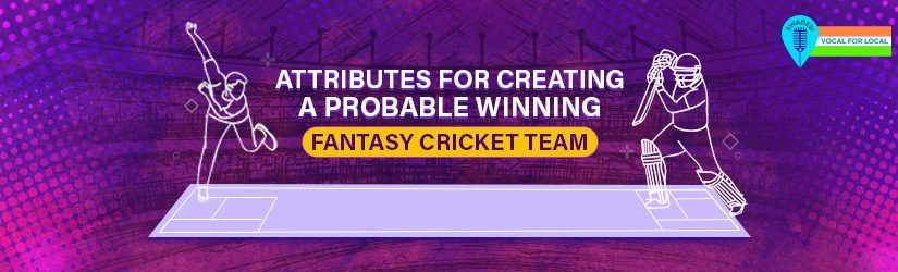 Attributes for Creating a Probable Winning Fantasy Cricket Team