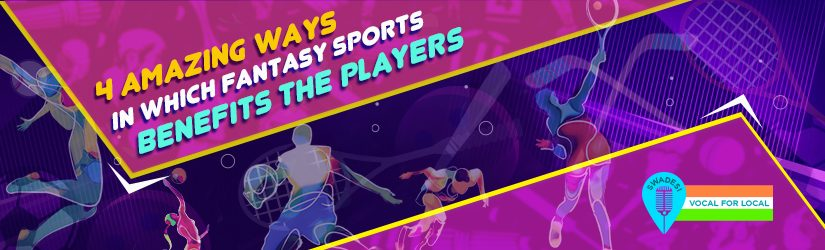 4 Amazing Ways in Which Fantasy Sports Benefits the Players