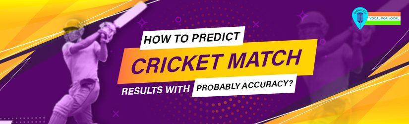 How To Predict Cricket Match Results With Probably Accuracy?
