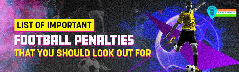 List of Important Football Penalties that You Should Look Out For