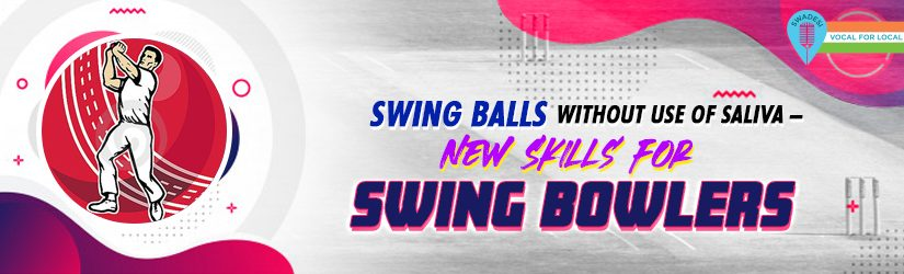 Swing Balls Without Use of Saliva –New Skills for Swing Bowlers