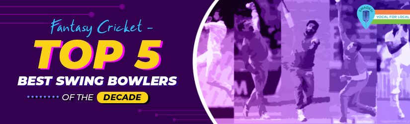 Fantasy Cricket – Top 5 Best Swing Bowlers of the Decade