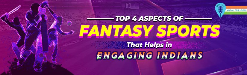 Top 4 Aspects of Fantasy Sports That Helps in Engaging Indians