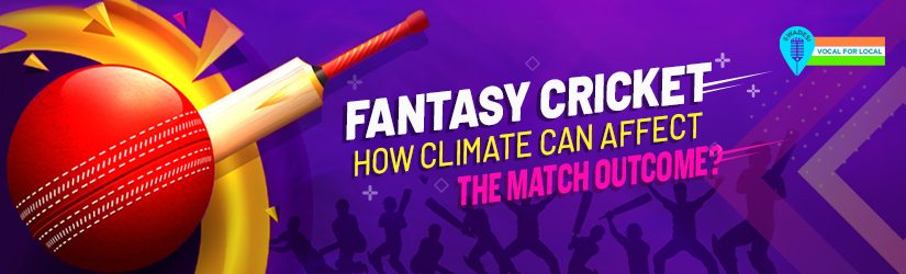 Fantasy Cricket – How Climate Can Affect the Match Outcome?