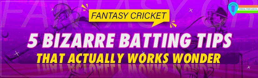 Fantasy Cricket – 5 Bizarre Batting Tips That Actually Works Wonder