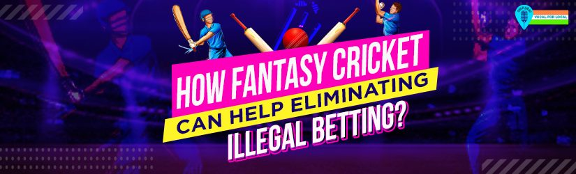How Fantasy Cricket Can Help Eliminating Illegal Betting?