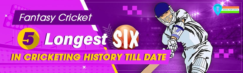 Fantasy Cricket – 5 Longest Sixes In Cricketing History Till Date