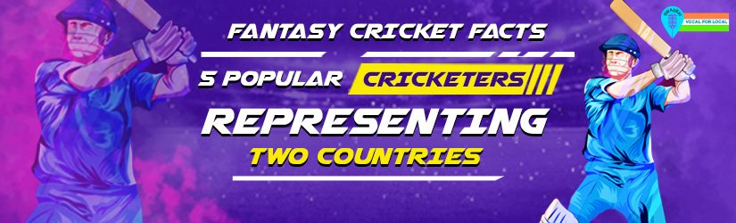 Fantasy Cricket Facts: 5 Popular Cricketers Representing Two Countries