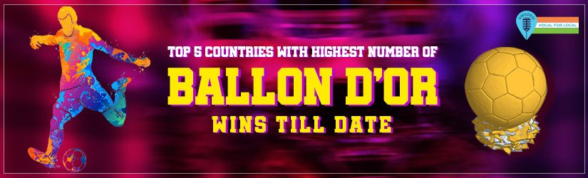 Top 5 Countries with Highest Number of Ballon d'Or Wins Till Date