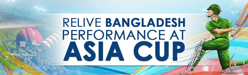 Relive Bangladesh Performance at Asia Cup