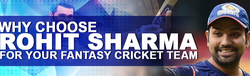 Why Choose Rohit Sharma For Your Fantasy Cricket Team