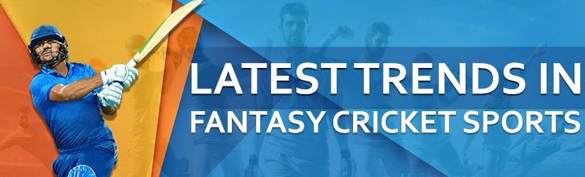 Latest Trends in Fantasy Cricket Sports