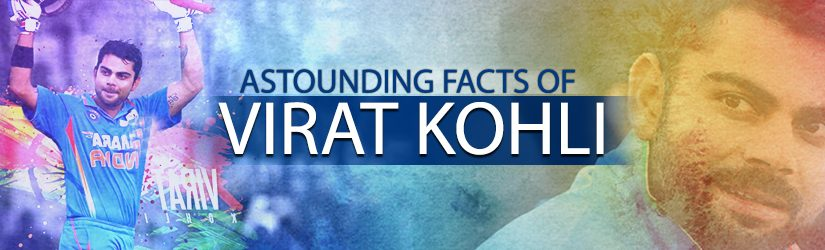 Astounding Facts of Virat Kohli