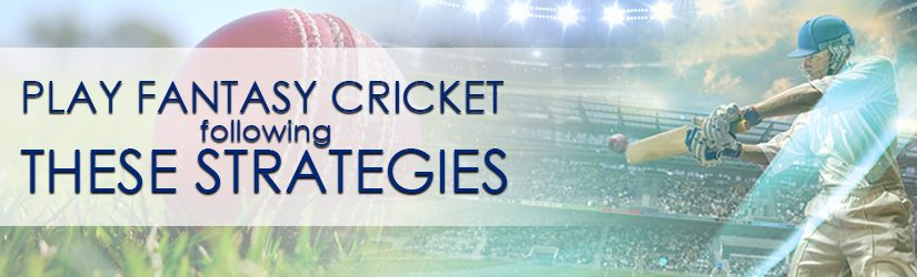 Play Fantasy Cricket Following these Strategies