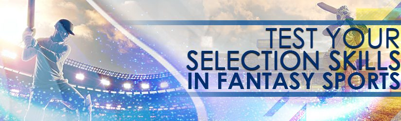 Test Your Selection Skills in Fantasy Sports