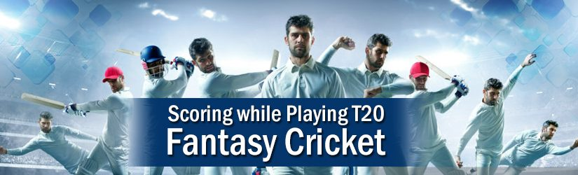 Scoring while Playing T20 Fantasy  Cricket
