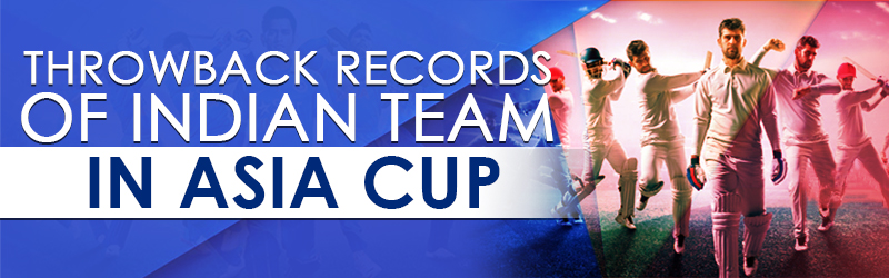 Throwback Records of Indian Team in Asia Cup