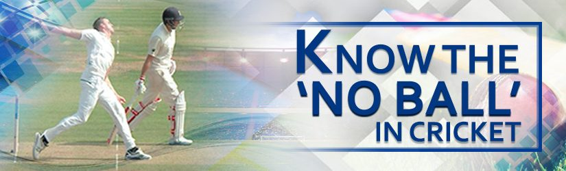 Know the 'No Ball' in Cricket