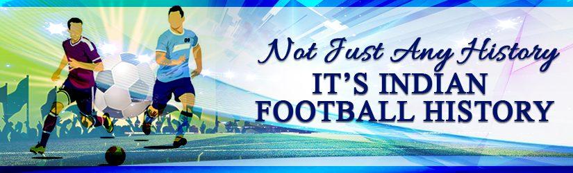 Not Just Any History, It's Indian Football History
