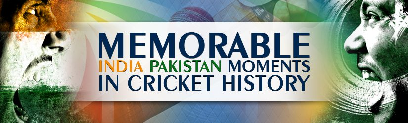 Memorable India Pakistan Moments in Cricket History