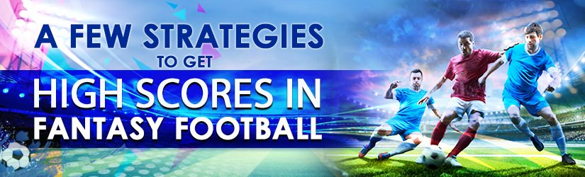A Few Strategies to Get High Scores in Fantasy Football