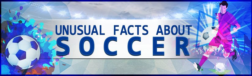 Unusual Facts About Soccer