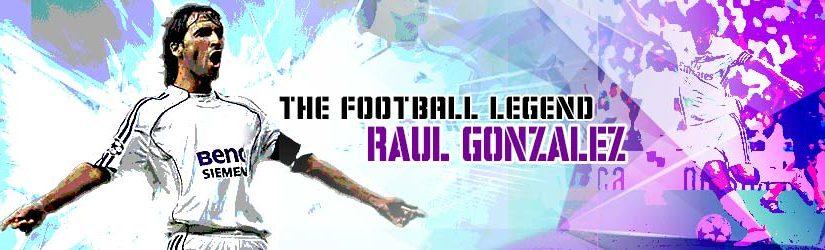 The football legend – Raul Gonzalez